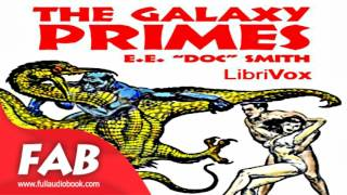 The Galaxy Primes Full Audiobook by E. E. SMITH by Science Fiction Audiobooks