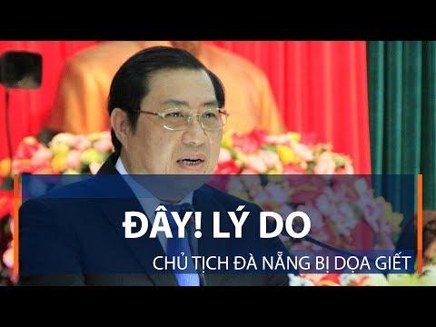Đây! Lý do Chủ tịch Đà Nẵng bị dọa giết | VTC1 - Thời lượng: 77 giây.