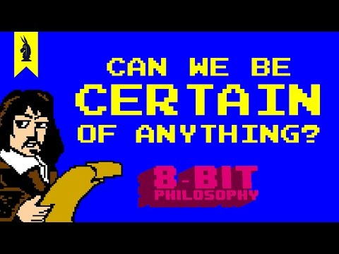 Ep. 4: Can We Be Certain of Anything? (Descartes) – 8-Bit Philosophy