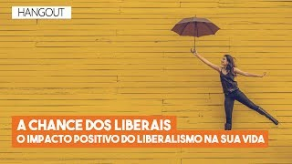 "Hangouts do Imil – ""A chance dos liberais"""