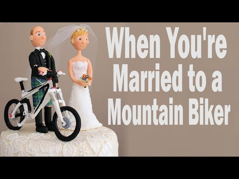 When You're Married To a Mountain Biker (видео)