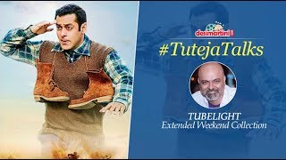 #TutejaTalks ll Tubelight Extended Weekend Collections ll Salman Khan