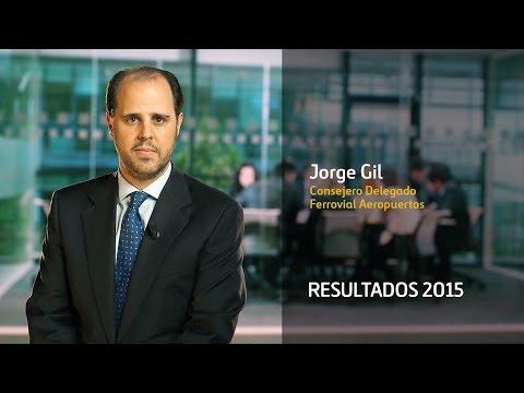 Resultados 2015 – Jorge Gil – CEO Ferrovial Aeropuertos