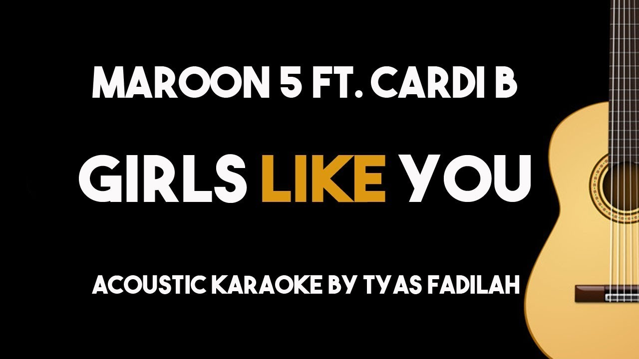 Girls Like You – Maroon 5 feat Cardi B (Acoustic Guitar Karaoke Backing Track with Lyrics)