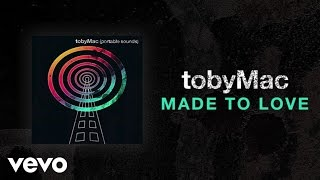 TobyMac - Made To Love (Lyric Video)