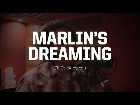 Marlin's Dreaming - I'll Stick by You