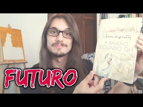 #11 FUTURO - A PAIXÃO SEGUNDO G.H. (CLARICE LISPECTOR)