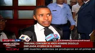 Tribunal condena a 30 años hombre que degolló empleada joyería de El Conde