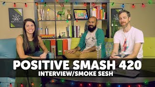 Interview & Smoke Sesh with Positive Smash by 420 Science Club