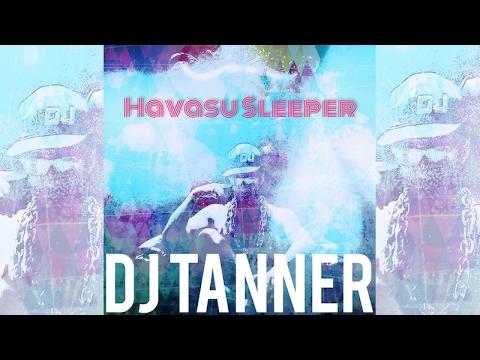 Havasu Sleeper - FEATURING DJ Tanner - World Premiere