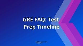 GRE FAQ: Test Prep Timeline | Kaplan Test Prep