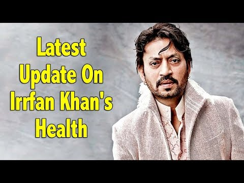 Here's The Latest Update On Irrfan Khan's Health..