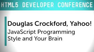 HTML5 Dev Conf: JavaScript Programming Style and Your Brain with Douglas Crockford