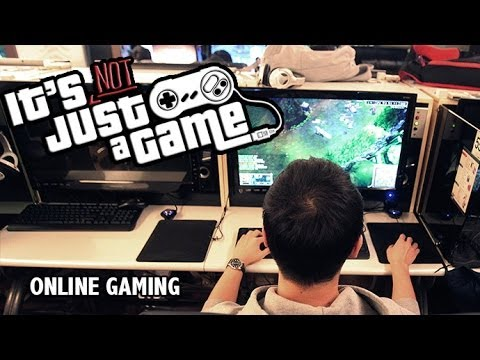 It's Not Just a Game: Online Gaming