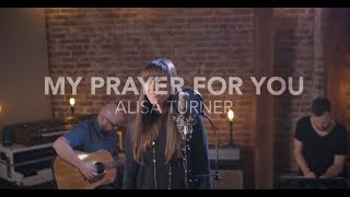 Alisa Turner - My Prayer For You (Official Acoustic Video)
