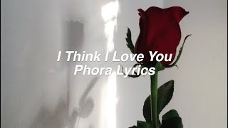 I Think I Love You || Phora Lyrics