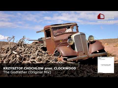 Krzysztof Chochlow pres. Clockwood - The Godfather (Original Mix)