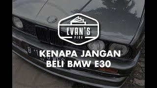 Video EVAN'S PICK: KENAPA JANGAN BELI BMW E30 MP3, 3GP, MP4, WEBM, AVI, FLV Mei 2018