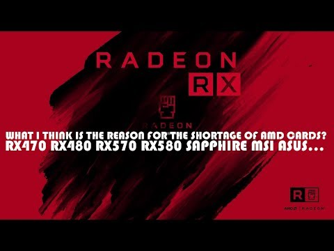 WHAT I THINK IS THE REASON FOR THE SHORTAGE OF AMD CARDS? RX470 RX480 RX570 RX580 SAPPHIRE MSI...