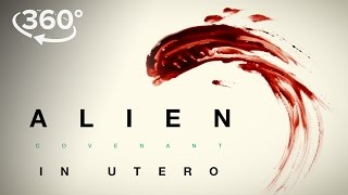 "Alien: Covenant | ""In Utero"" A 360 Virtual Reality Experience 
