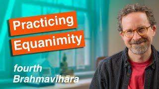 Equanimity Meditation: Last of the Brahmaviharas