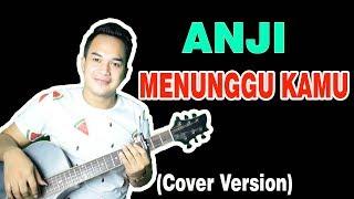ANJI - MENUNGGU KAMU (OST. Jelita Sejuba ) | COVER VERSION