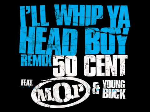 50 Cent Ft. M.O.P. & Young Buck - I'll Whip Ya' Head Boy (Official Remix)