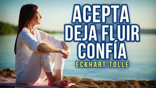Acepta, deja fluir y confía  - Confiar lo cambia todo - Eckhart Tolle