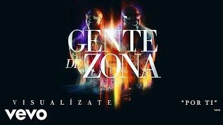 "Gente De Zona - ""Por Ti"" [Cover Audio]Album ""Visualízate"" available on these digital platforms:iTunes: http://smarturl.it/VisualizateGoogle Play: http://smarturl.it/VisualizateGPAmazon: http://smarturl.it/VisualizateAmSpotify: http://smarturl.it/VisualizateSp Follow Gente De Zona:http://www.facebook.com/gentedezonahttp://www.twitter.com/gdzoficialhttp://www.instagram.com/gentedezonaOfficial cover audio video by Gente De Zona performing ""Por Ti."" (C) 2016 Sony Music Entertainment US Latin LLC/Magnus Media LLC"