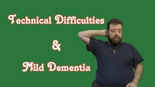 Technical Difficulties & The Possibility of Mild Dementia by  To Be Blunt