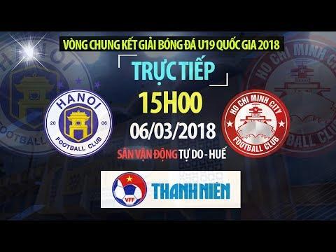 FULL   U19 Hà Nội vs U19 Tp. Hồ Chí Minh   VCK U19 Quốc Gia 2018 - Thời lượng: 1:49:22.