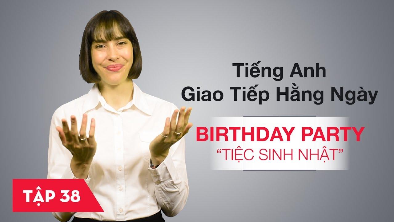 Tiếng Anh giao tiếp cơ bản hàng ngày - Bài 38: Birthday party - Bữa tiệc sinh nhật