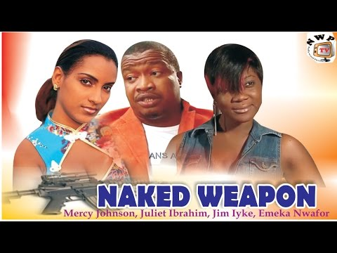 Naked Weapon     - Nigerian Nollywood  Movie