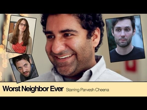 Worst Neighbor Ever with Parvesh Cheena