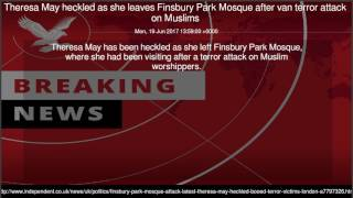 Theresa May heckled as she leaves Finsbury Park Mosque