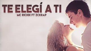 Te elegí a ti � Rap Romántico 2018 Mc Richix ft Zckrap