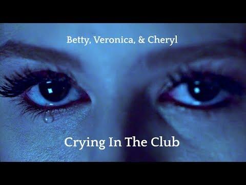 Betty, Cheryl, & Veronica | Crying In The Club