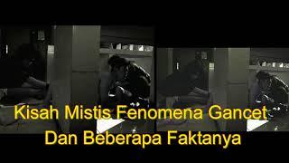 Video Dingkat dari Kisah Nyata  Kisah Mistis Fenomena Gancet Dan Beberapa Faktanya MP3, 3GP, MP4, WEBM, AVI, FLV Desember 2017