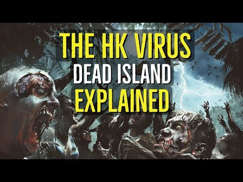 The HK VIRUS + ZOMBIES (Dead Island EXPLAINED)