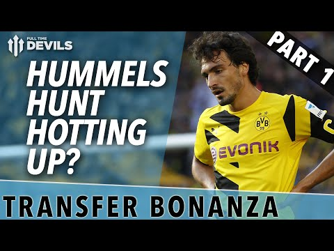 Hummels Hunt Hotting Up? | Transfer Bonanza Part 1 | Manchester United