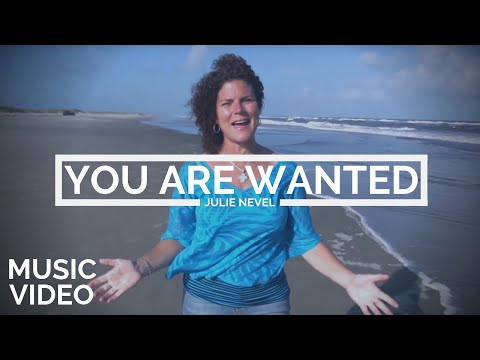 Julie Nevel | You Are Wanted [MUSIC VIDEO]