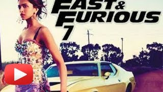 Deepika Padukone Not In Fast And Furious 7 - Confirmed
