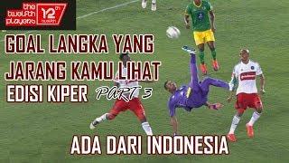 Video GOL LANGKA DI DUNIA (INDONESIA MASUK) Part 3 MP3, 3GP, MP4, WEBM, AVI, FLV Oktober 2018
