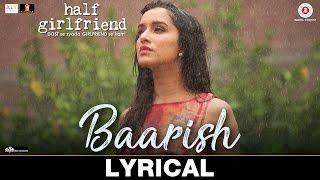 Video Baarish - Lyrical | Half Girlfriend | Arjun K & Shraddha K | Ash King & Shashaa Tirupati | Tanishk B MP3, 3GP, MP4, WEBM, AVI, FLV April 2017