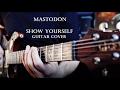 Mastodon - Show Yourself (Guitar Cover)