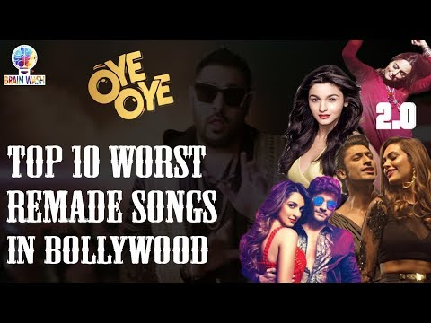 Top 10 Worst Remade Songs in Bollywood | Top 10 Songs | Brain Wash