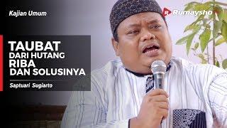 Download Video Kajian Umum : Taubat dari Utang Riba dan Solusinya -  Saptuari Sugiarto dan Ustadz M Abduh Tuasikal MP3 3GP MP4