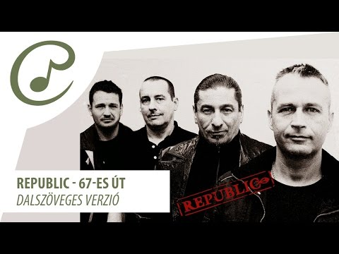 Republic - 67-es út (dalszöveggel - lyric video)