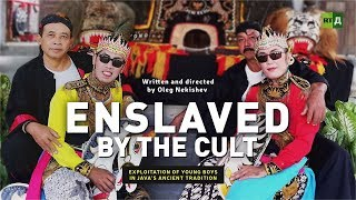 Video Enslaved by the Cult: Exploitation of young boys in Java's ancient tradition MP3, 3GP, MP4, WEBM, AVI, FLV Oktober 2018