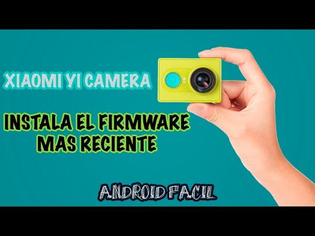Xiaomi Yi Action Camera: Actualizar al Firmware mas Actual